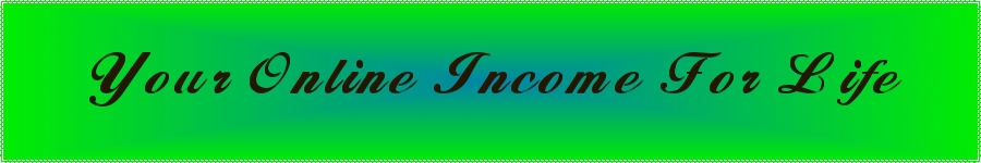 Your On-line Income For Life